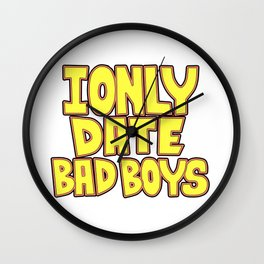 I only date bad boy - Lucy Wall Clock