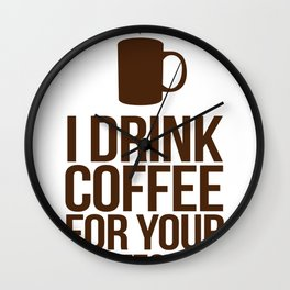 I Drink Coffee For Your Protection (Dark Roast Edition) Wall Clock