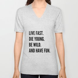 Live Fast. Die Young. Be Wild. Have Fun. Unisex V-Neck