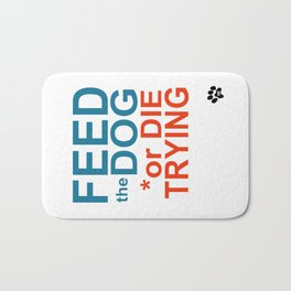 FEED the DOG or DIE TRYING Bath Mat