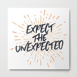 Expect The Unexpected Metal Print