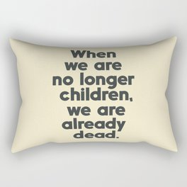 When we are no longer children, we are already dead, Constantin Brancusi quote poster art, inspire Rectangular Pillow