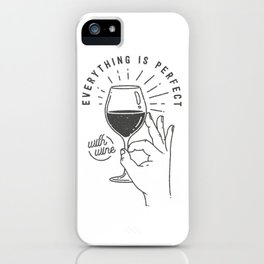Everything is perfect with Wine iPhone Case