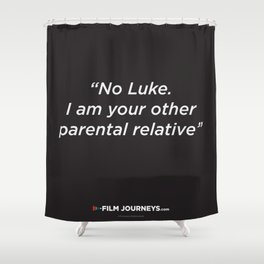 Film Journeys Misquotes: No Luke. I Am Your Other Parental Relative Shower Curtain