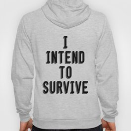 I Intend To Survive Hoody