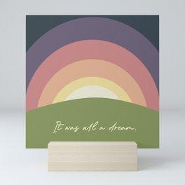 It was all a dream. Mini Art Print