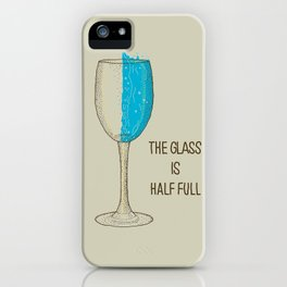 The Glass Is Half Full iPhone Case