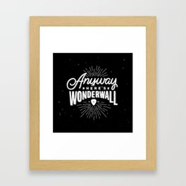 Anyway Here's Wonderwall Framed Art Print