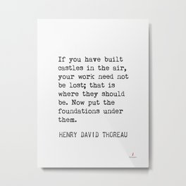 If you have built castles in the air.. Henry David Thoreau Metal Print