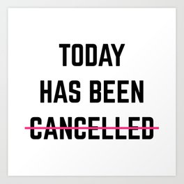 Today Has Been Cancelled Funny Quote Art Print