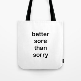 better sore than sorry Tote Bag
