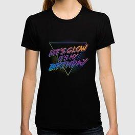 Let's Glow It's My Birthday - Retro Birthday Gift T-shirt