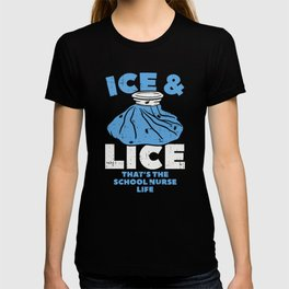 Ice and Lice - That's the school nurse life T-shirt