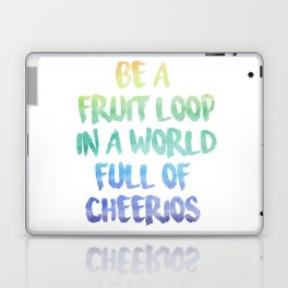 Be a fruit loop in a world full of Cheerios - Designs by IO ♡ Laptop & iPad Skin