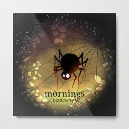 Mornings...eeeew Metal Print