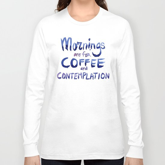 Mornings are for Coffee and Contemplation Stranger Things Quote Long Sleeve T-shirt