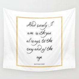 And Surely I Am With You - Matthew 28 - 20 Wall Tapestry