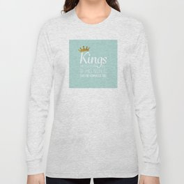 Kings are sovereign only in this world. They're gonna die too. Long Sleeve T-shirt