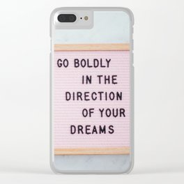 Go boldly in the direction of your dreams Clear iPhone Case