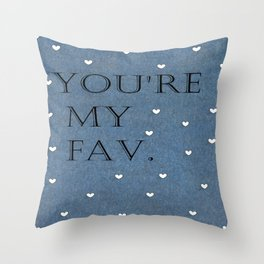 You're My Fav. On Denim. Throw Pillow