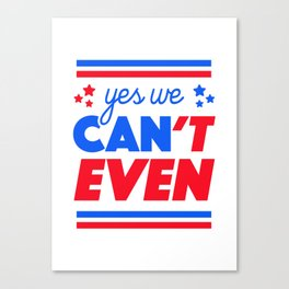 Yes We Can't Even Canvas Print