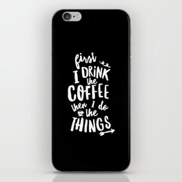 First I Drink the Coffee then I Do the Things black-white coffee shop poster design home wall decor iPhone Skin