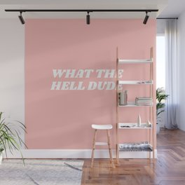what the hell dude Wall Mural
