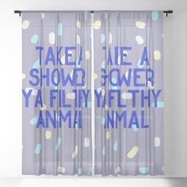 Take a Shower Ya Filthy Animal Sheer Curtain