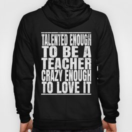 Talented Enough To Be A Teacher Crazy Enough To Love It product Hoody