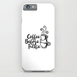 Coffee Before Talkie iPhone Case
