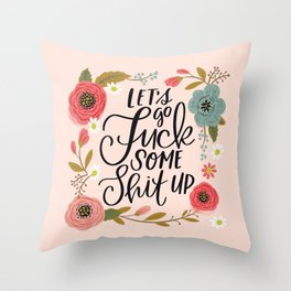 Pretty Swe*ry: Let's Go Fuck Some Shit Up Throw Pillow