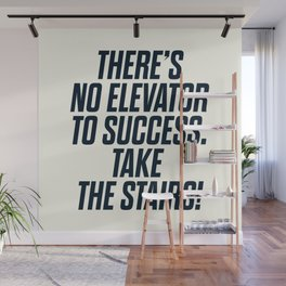 There is no elevator to success, you have to take the stairs, motivational quote, inspiraitonal sen Wall Mural