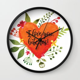 I love you, bitches! Wall Clock