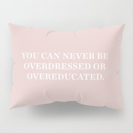You can never be overdressed or overeducated Pillow Sham