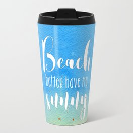 Beach better have my sunny // funny summer quote Travel Mug