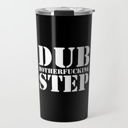 Dub Motherf*cking Step EDM Quote Travel Mug