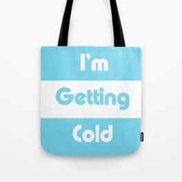 I'm Getting Cold Tote Bag