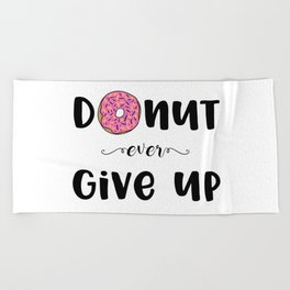 Donut Ever Give Up Beach Towel