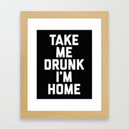 Take Me Drunk Funny Quote Framed Art Print