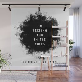 I'm keeping you in the holes - Weird stuff the Dutch say Wall Mural