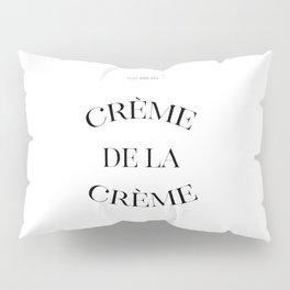 You Are My Crème De La Crème, Love Quote, Inspirational Art Pillow Sham