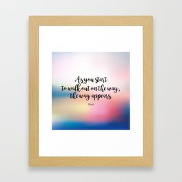 As you start to walk out on the way, the way appears. Rumi Framed Art Print
