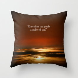 """Everywhere you go, take a smile with you!"" Throw Pillow"