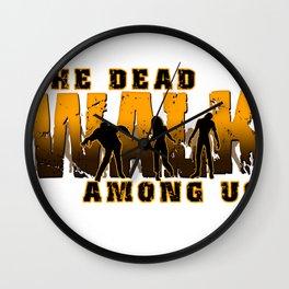The Dead Walk Among Us Wall Clock