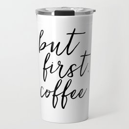 BUT FIRST COFFEE, Coffee Sign,Quote Posters,Quote Prints,Coffee Kitchen Decor,Kitchen Sign,Inspirati Travel Mug