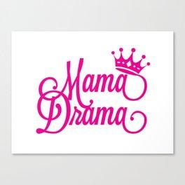 Mama Drama Canvas Print