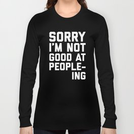 Not Good At People-ing Funny Quote Long Sleeve T-shirt
