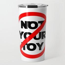 Not Your Toy Travel Mug