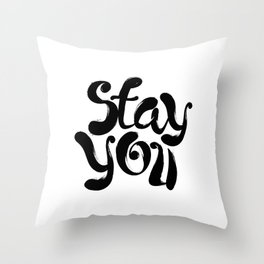 Stay You black and white contemporary minimalism typography design home wall decor bedroom Throw Pillow