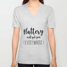 flattery will get you everywhere Unisex V-Neck